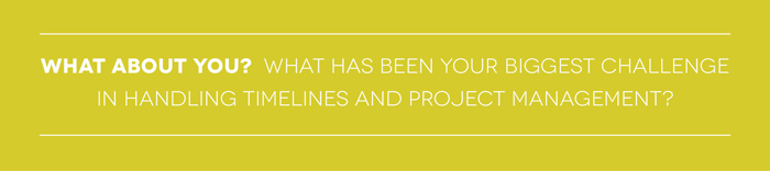What has been your biggest challenge in handling timelines and project management