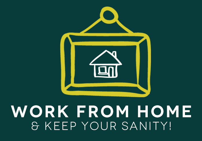 How to Work from Home and Keep Your Sanity